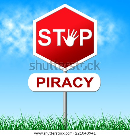 Piracy Stop Representing Warning Sign And Patented - stock photo