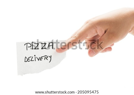 Pizza delivery message concept  using a hand holding a small piece of paper on white background