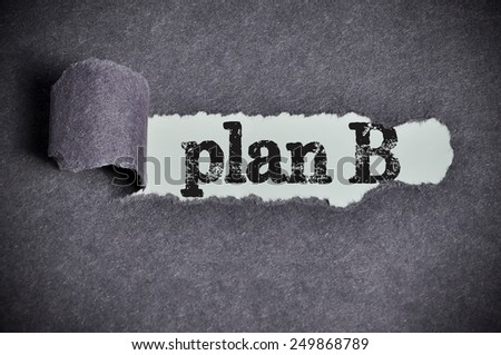 plan B word under torn black sugar paper  - stock photo