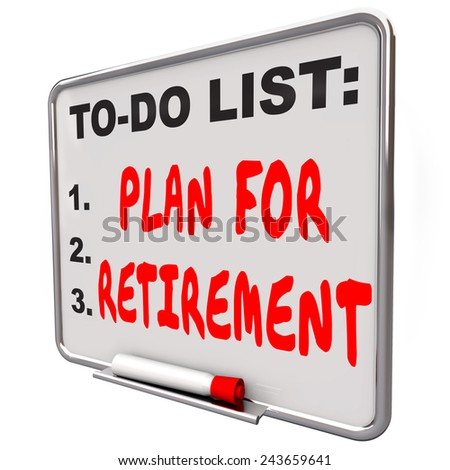 Plan Your Retirement words on a dry erase board to remind you to save money and income to finance your golden years after ending your job or career - stock photo
