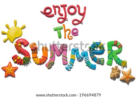 Plasticine colorful enjoy the summer lettering, fun background. Letters and summer objects made of modeling clay on white background. - stock photo