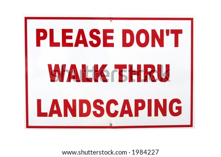 Please don't walk thru landscaping sign - Isolated. Includes clipping path.