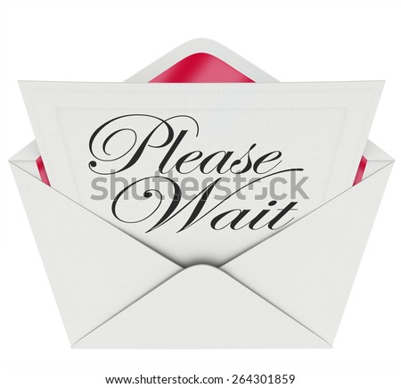 Please Wait words on an invitation in an open envelope to illustrate the need to be patient during a pause, delay, tardiness or late appointment - stock photo