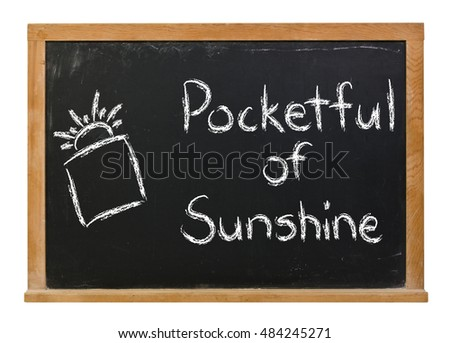Pocketful of sunshine written in white chalk on a black chalkboard isolated on white