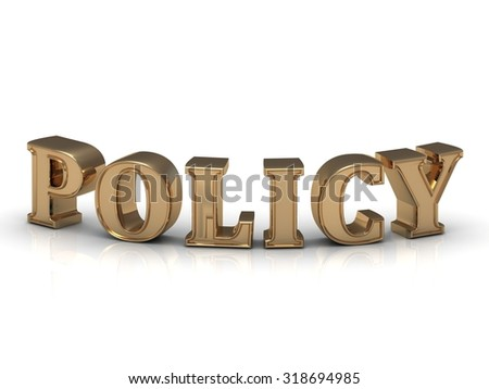 POLICY- inscription of bright gold letters on white background