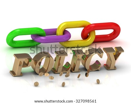 POLICY- inscription of bright letters and color chain on white background