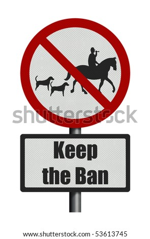 Political issue series: anti fox hunting concept - 'Keep the Ban'. Photo realistic sign, isolated on pure white - stock photo