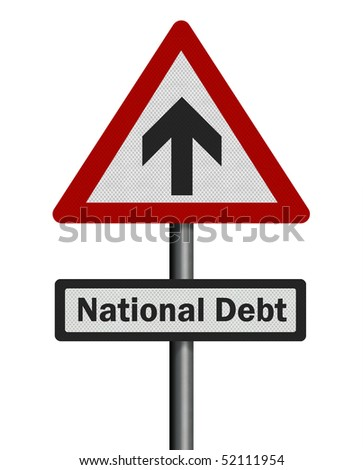Political issues series: 'national debt increase' concept. Photo realistic sign, isolated on pure white.