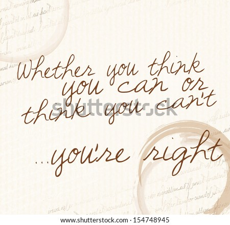 "Positive affirmation of law of attraction ""Whether you think you can or think you can't you're right""  - stock photo"