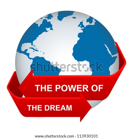 Positive Thinking Concept Present By The Red Power of Dream Arrow Around The Blue Globe Isolate on White Background