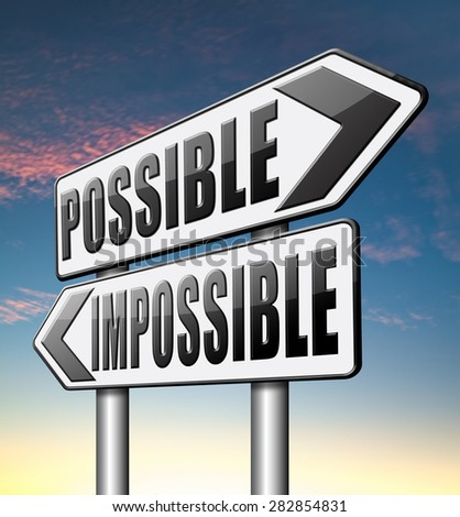 possible impossible make it happen determination and will power to realize your dreams  - stock photo