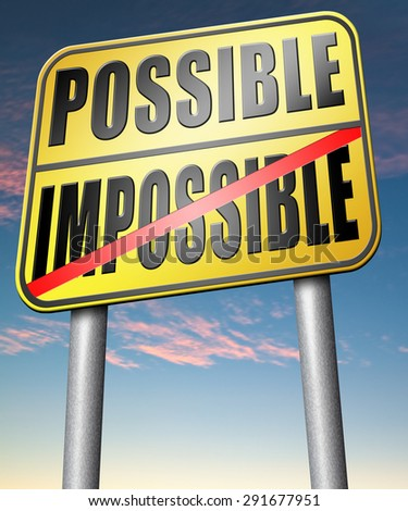 possible impossible make it happen determination and will power to realize your dreams perseverance  - stock photo