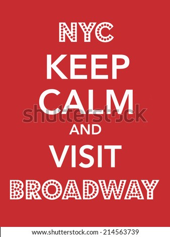 Poster with the sentence NYC Keep Calm and Visit Broadway - stock photo