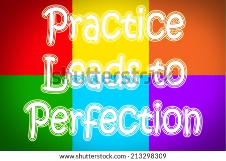 Practice Leads To Perfection Concept text - stock photo