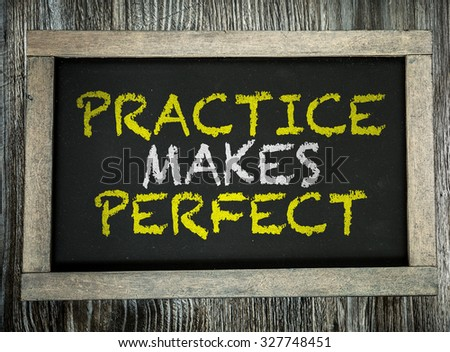 Practice Makes Perfect written on chalkboard