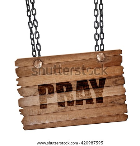 pray, 3D rendering, wooden board on a grunge chain - stock photo
