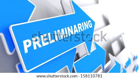 "Preliminaring - Business Background. Blue Arrow with ""Preliminaring"" Slogan on a Grey Background. 3D Render. - stock photo"
