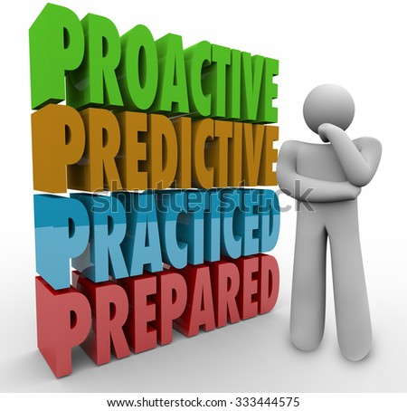 Proactive, predictive, practiced and prepared 3d words next to a thinking person