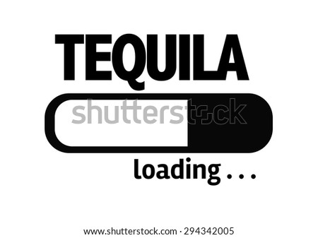 Progress Bar Loading with the text: Tequila - stock photo