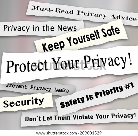 Protect Your Privacy newspaper headlines and other news features including must-read advice, safety is priority, prevent leaks and more - stock photo