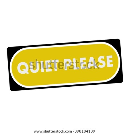 quiet please white wording on yellow background  black frame