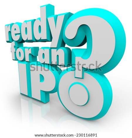 Ready for an IPO? question in 3d letters asking if your company is prepared for the steps in selling shares to raise capital in an initial public offering - stock photo