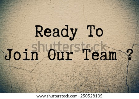 ready to join our team ! concept on wall - stock photo