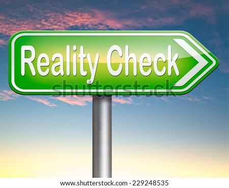 reality check up for real life events and realistic goals   - stock photo