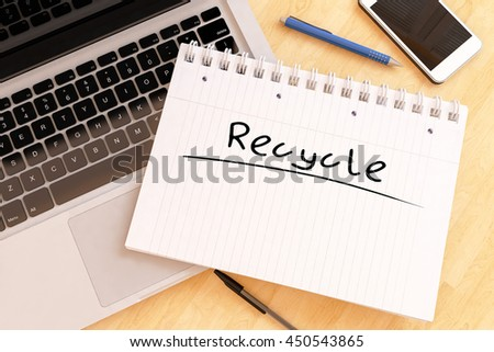 Recycle - handwritten text in a notebook on a desk - 3d render illustration. - stock photo