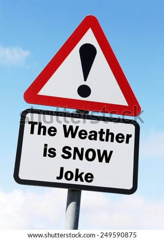 Red and white triangular road sign with a warning that this The Weather is Snow Joke Ahead concept against a partly cloudy sky background - stock photo