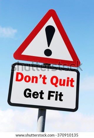 Red and White triangular warning road sign with a Don't Quit, Get Fit concept against a partly cloudy sky background.