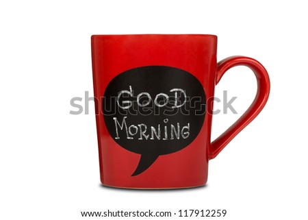 Red ceramic cup with good morning sign made with chalk. Isolated on white background - stock photo
