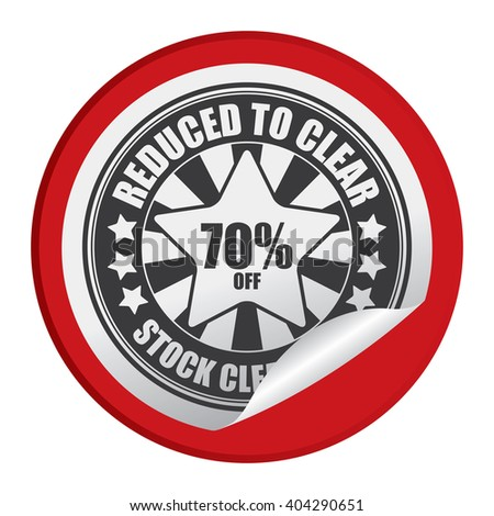 Red Circle Reduced to Clear 70% Off Stock Clearance Product Label, Campaign Promotion Infographics Flat Icon, Peeling Sticker, Sign Isolated on White Background  - stock photo