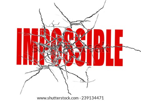Red impossible word with cracked transparent glass isolated on white background - stock photo