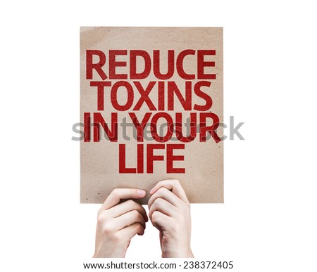 Reduce Toxins In Your Life card isolated on white background - stock photo