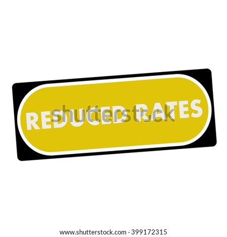 reduced rates white wording on yellow background  black frame