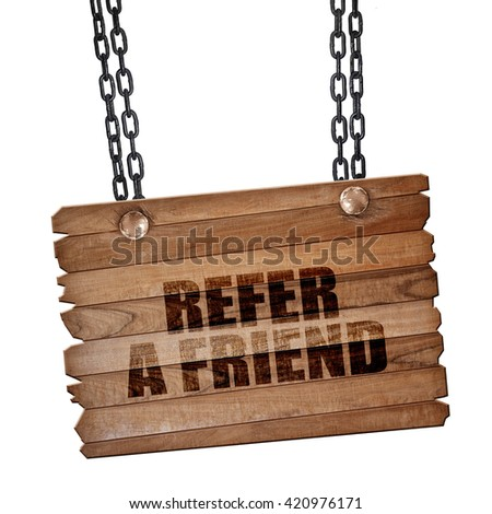 refer a friend, 3D rendering, wooden board on a grunge chain - stock photo