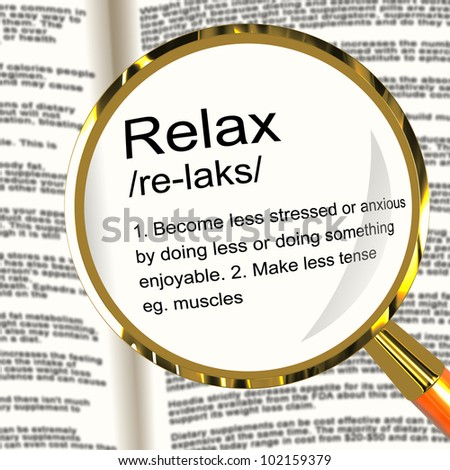 Relax Definition Magnifier Shows Less Stress And Tense