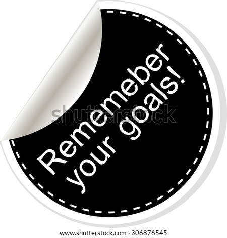 Remember your goals. Inspirational motivational quote. Simple trendy design. Black and white stickers. - stock photo