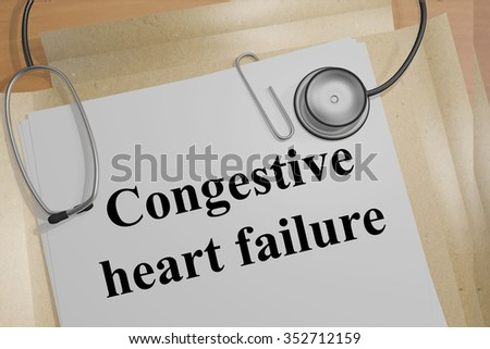 Render illustration of Congestive heart failure title on Medical Documents - stock photo