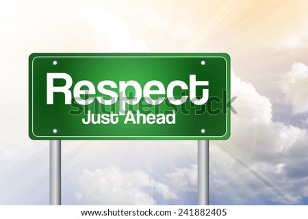 Respect, Just Ahead Green Road Sign, business concept  - stock photo