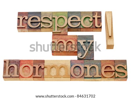 respect my hormones - warning concept - isolated text in vintage wood letterpress type - stock photo