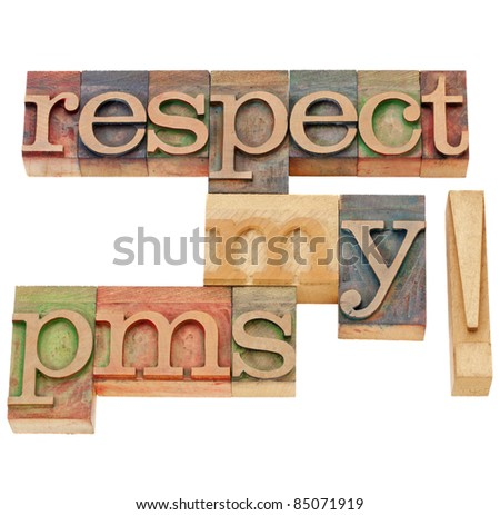 respect my pms (premenstrual syndrome)  - isolated text in vintage wood letterpress printing blocks