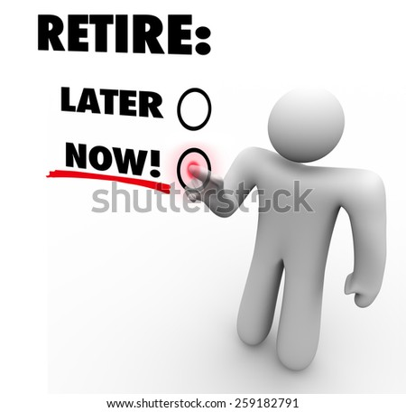 Retire Now vs Later words on a touch screen and a person, man or worker pressing the button and choosing to end his job or career and take it easy - stock photo