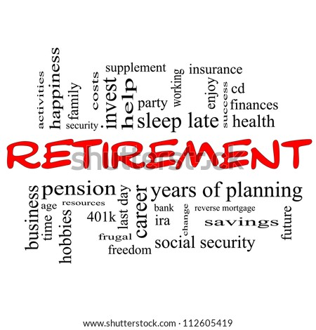 Retirement Word Cloud Concept in red and black letters with great terms such as security, pension, savings, future, enjoy and more. - stock photo