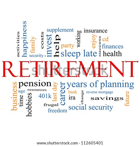 Retirement Word Cloud Concept with great terms such as security, pension, savings, future, enjoy and more. - stock photo