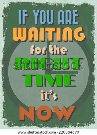 Retro Vintage Motivational Quote Poster. If You Are Waiting for The Right Time It's Now.  - stock photo