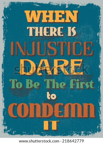 Retro Vintage Motivational Quote Poster. When There is Injustice Dare To Be The First to Condemn It.