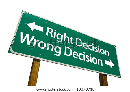 Right Decision, Wrong Decision road sign isolated on white. - stock photo