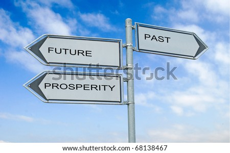 Road signs to future , prosperity, and past